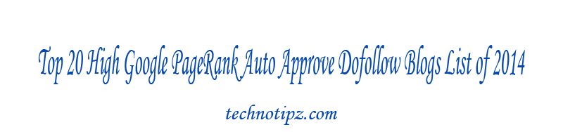 Top 20 High Google PageRank Auto Approve Dofollow Blogs List of 2014