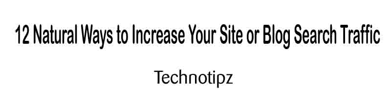12 Natural Ways to Increase Your Site or Blog Search Traffic