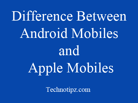 Difference Between Android Mobiles and Apple Mobiles