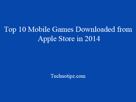 Top 10 Mobile Games Downloaded from Apple Store in 2014