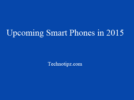 Upcoming Smart Phones in 2015