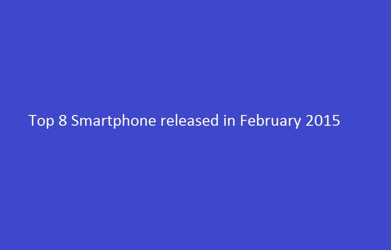 Top 8 Smartphone released in February 2015
